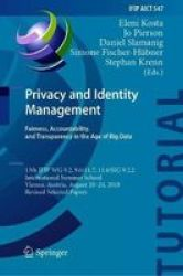 Privacy And Identity Management. Fairness Accountability And Transparency In The Age Of Big Data - 13TH Ifip Wg 9.2 9.6 11.7 11.6 SIG 9.2.2 International Summer School Vienna Austria August 20-24 2018 Revised Selected Papers Hardcover 1ST Ed. 2019