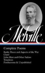 Herman Melville: Complete Poems Loa 320 : Battle-pieces And Aspects Of The War Clarel John Marr And Other Sailors Timoleon Posthumous & ... Library Of America Herman Melville Edition
