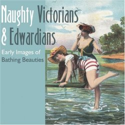 Naughty Victorians & Edwardians: Early Images Of Bathing Beauties