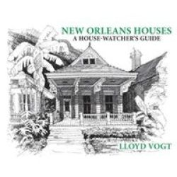 New Orleans Houses - A House-watcher& 39 S Guide Paperback