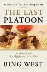 The Last Platoon - A Novel Of The Afghanistan War Hardcover