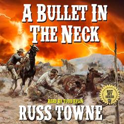 Russ Towne A Bullet In The Neck: Adventures In The Old West Action Series Book 2