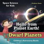 Hello From Planet Earth Dwarf Planets - Space Science For Kids - Children's Astronomy Books