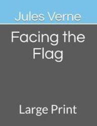 Facing The Flag - Large Print Paperback