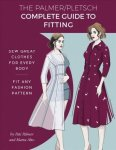 The Palmer Pletsch Complete Guide To Fitting: Sew Great Clothes For Every Body. Fit Any Fashion Pattern Sewing For Real People