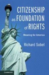 Citizenship As Foundation Of Rights - Meaning For America Paperback