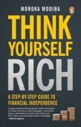 Think Yourself Rich: A Step-by-step Guide To Financial Independence Paperback