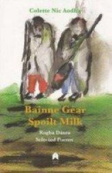 Bainne Gear : Spoilt Milk - Rogha Danta : Selected Poems Paperback