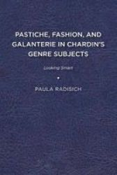 Pastiche Fashion And Galanterie In Chardin& 39 S Genre Subjects - Looking Smart Paperback