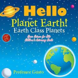 Hello From Planet Earth Earth Class Planets - Space Science For Kids - Children's Astronomy Books