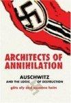 Architects Of Annihilation: Auschwitz And The Logic Of Destruction