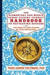 The Elementary And Middle School Student-friendly Handbook To Navigating Success
