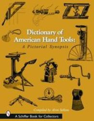 Dictionary of American Hand Tools: A Pictorial Synopsis Schiffer Book for Collectors