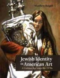 Jewish Identity In American Art - A Golden Age Since The 1970S Paperback