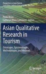 Asian Qualitative Research In Tourism - Ontologies Epistemologies Methodologies And Methods Hardcover 1ST Ed. 2018