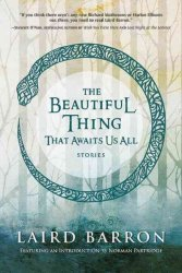 The Beautiful Thing That Awaits Us All - Laird Barron Paperback