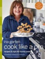 Cook Like A Pro - A Barefoot Contessa Cookbook Hardcover