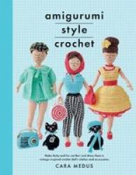 Amigurumi Style Crochet - Make Betty & Bert And Dress Them In Vintage Inspired Clothes And Accessories Paperback