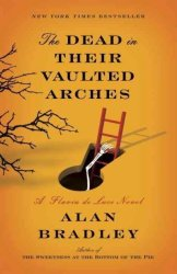 The Dead In Their Vaulted Arches - A Flavia De Luce Novel Paperback