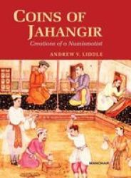 Coins Of Jahangir - Creations Of A Numismatist hardcover