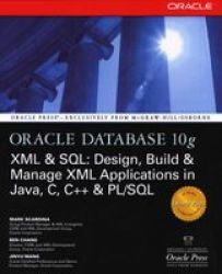 Oracle Database 10g XML & SQL: Design, Build, & Manage XML Applications in Java, C, C++, & PL SQL Osborne ORACLE Press Series