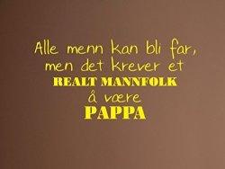 Vinyl Quote Me Alle Menn Kasn Bli Far Men Det Krever Et...