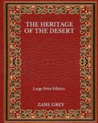 The Heritage Of The Desert - Large Print Edition Paperback
