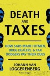 Death And Taxes - How Sars Made Hitmen Drug Dealers & Tax Dodgers Pay Their Dues Paperback