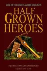 Halfgrown Heroes - Lore Of The Forestlanders Book Two Paperback
