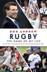Rugby: The Game Of My Life - Battling For England In The Professional Era Hardcover