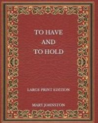To Have And To Hold - Large Print Edition Paperback