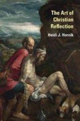 The Art Of Christian Reflection - Heidi J. Hornik Hardcover