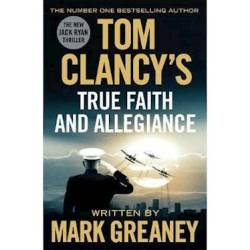 Tom Clancys True Faith And Allegiance : Inspiration For The Thrilling Amazon Prime Series Jack Ryan