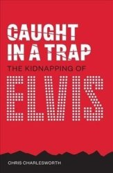 Caught In A Trap - The Kidnapping Of Elvis Paperback