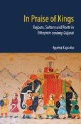 In Praise Of Kings - Rajputs Sultans And Poets In Fifteenth-century Gujarat Hardcover