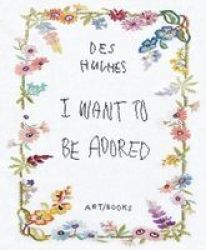 Des Hughes: I Want To Be Adored Hardcover