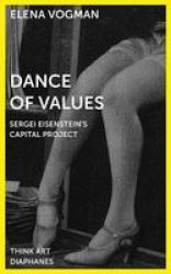 Dance Of Values - Sergei Eisenstein& 39 S Capital Project Paperback