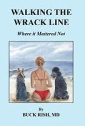Walking The Wrack Line - Where It Mattered Not Hardcover