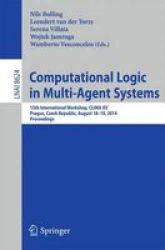 Computational Logic In Multi-agent Systems - 15TH International Workshop Clima Xv Prague Czech Republic August 18-19 2014 Procee