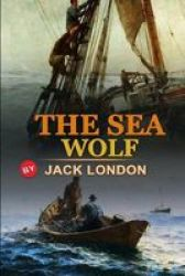 The Sea-wolf By Jack London - Classic Edition Annotated Illustrations: Classic Edition Annotated Illustrations Paperback