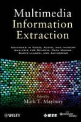 Multimedia Information Extraction - Advances In Video Audio And Imagery Analysis For Search Data Mining Surveillance And Authori