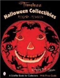 Timeless Halloween Collectibles, 1920 To 1949: A Halloween Reference Book From The Beistle Company Archive With Price Guide Sch