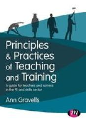 Principles And Practices Of Teaching And Training - A Guide For Teachers And Trainers In The Fe And Skills Sector Hardcover