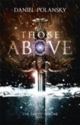 Those Above: The Empty Throne Book 1 - Daniel Polansky Paperback
