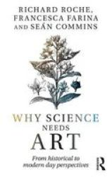 Why Science Needs Art - From Historical To Modern Day Perspectives Paperback