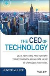 The Ceo Of Technology - How 21ST Century Cios Leverage Innovation To Drive Revenue And Value In Competitive Markets Hardcover