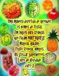 Uma Maneira Divertida De Aprender Os Nomes De Frutas Em Ingles Para Criancas Que Falam Portugues Galaxy Magico Fruto Tropical Am