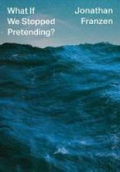 What If We Stopped Pretending Paperback