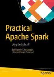 Practical Apache Spark - Using The Scala Api Paperback 1ST Ed.