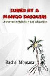 Lured By A Mango Daiquiri - A Witty Tale Of Fashion And Adventure Paperback